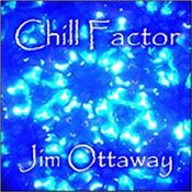 OTTAWAY, JIM - CHILL FACTOR (CDR-2011 MELODIC ELECTRONIC MUSIC) Award winning Australian composer / synthesist's 5th international release featuring 14 Tracks over almost 74 Minutes of Melodic Electronic Chill Music!