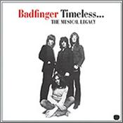 BADFINGER - TIMELESS-MUSICAL LEGACY (16 TRK 2013 COMPILATION) 16-track 2013 remastered compilation that combines classics from their early 70's Apple Records catalogue and mid-70's Warner Brothers recordings!