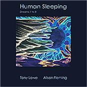 LOWE, TONY & ALISON FLEMING - HUMAN SLEEPING (2014 ALBUM BY BRAM STOKER MEMBER) Dreamlike montages of soaring melodic guitar, synths & heavenly vocals for FLOYD, Kate Bush, Enya, MOODIES, Jon Anderson, ENIGMA & DELERIUM fans!