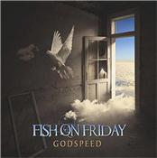 FISH ON FRIDAY - GODSPEED (2014 ALBUM BY MELODIC PROG BAND/DIGIPAK)
