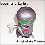 ECCENTRIC ORBIT - ATTACK OF THE MARTIANS (2004 ORIGINAL/DIGI-PAK) Original 2004 Digi-Pak Edition, this fantastic instrumental Prog album features the raw sounds of Moog, Mellotron & Hammond Organ, all with a fusion edge!