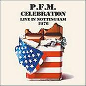 P.F.M. - CELEBRATION-LIVE IN NOTTINGHAM 1976 (2CD-REMASTER) Double Live set featuring a concert recorded at University of Nottingham on 1st May 1976 during the UK tour to promote their 'Chocolate Kings' album!