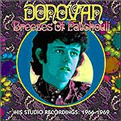 DONOVAN - BREEZES OF PATCHOULI-STUDIO RECORDINGS:1966-1969 A beautifully Remastered 90-Track 4 Disc Set featuring 5 Albums by the Summer Of Love's biggest UK Folk star, and it includes 23 Bonus Tracks!