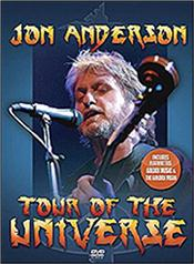 ANDERSON, JON - TOUR OF THE UNIVERSE (DVD-REGION 0/NTSC/DIGI-PAK) A 2013 mid-price re-issue of his debut solo DVD featuring many new songs of the time as well as classic hits from his work with YES and collaborations with Vangelis, plus you get 2 Bonus Features!