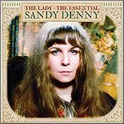 DENNY, SANDY - LADY-ESSENTIAL (EXCELLENT 2013 BUDGET COMPILATION) 2013 collection that takes you on a stunning journey through Sandy's Island Records back-catalogue and serves to highlight a unique & exceptional talent!