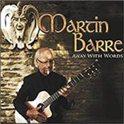 BARRE, MARTIN - AWAY WITH WORDS (2013 ALBUM/DIGI-PAK) The first solo album in some time from the ex-JETHRO TULL guitarist and it includes some new interpretations of the bands' more acoustic based classics!