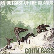 BASS, COLIN - AN OUTCAST OF THE ISLANDS (2003 REMASTER/3 BON TR) 2003 Remastered version of classic semi-instrumental debut album featuring CAMEL band-mates: Andrew Latimer on guitar and Dave Stewart on drums!