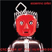 ECCENTRIC ORBIT - CREATION OF THE HUMANOIDS (2014 2ND LP/DIGI-PAK) 10 years in the making, but late in 2014 brings the follow-up to 'Attack Of The Martians' – a huge selling Prog-Fusion title at CDS towers in 2004 & beyond!