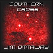 OTTAWAY, JIM - SOUTHERN CROSS (2016 SPACE AMBIENT MUSIC/DIGI-PAK) Award winning Australian composer / synthesist's 9th international release featuring 6 Tracks over 70 Minutes of Melodic Space Ambient Electronic Music!